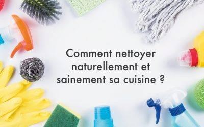 COMMENT NETTOYER NATURELLEMENT ET SAINEMENT SA CUISINE?